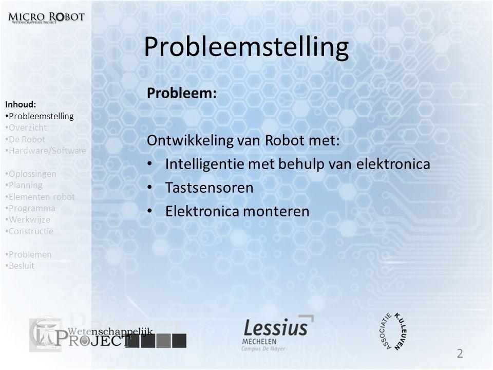 Probleemstelling Probleem: Ontwikkeling van Robot met: • Intelligentie met behulp van elektronica • Tastsensoren • Elektronica monteren 2 Inhoud: • Pr