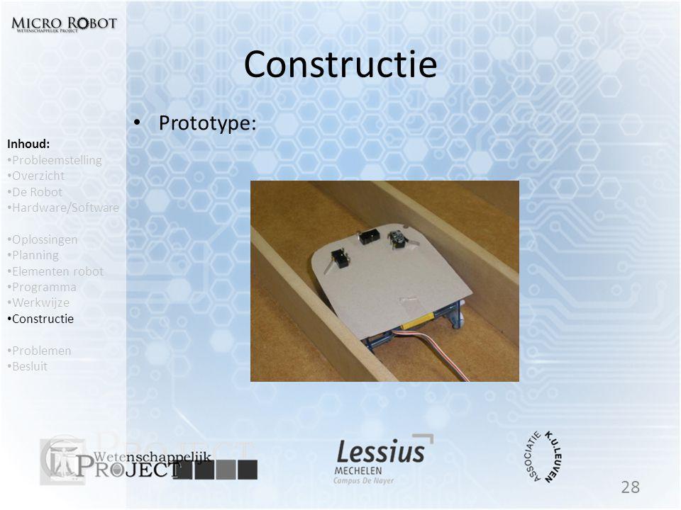 Constructie • Prototype: 28 Inhoud: • Probleemstelling • Overzicht • De Robot • Hardware/Software • Oplossingen • Planning • Elementen robot • Program