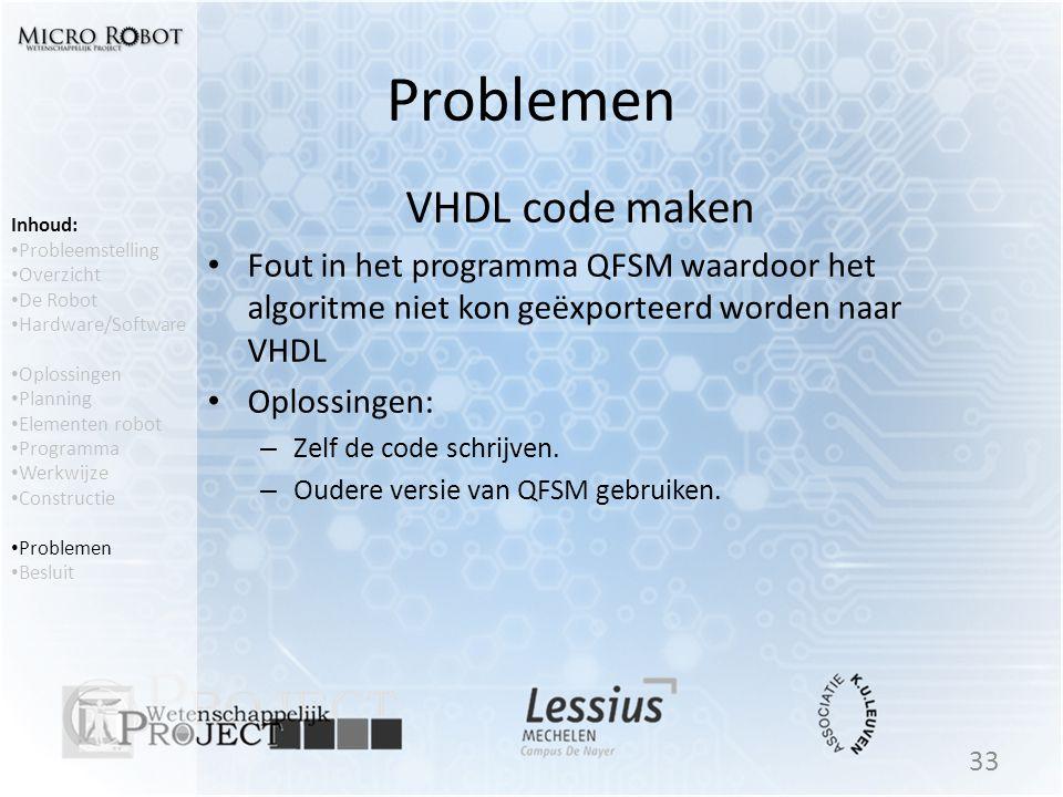 Problemen VHDL code maken • Fout in het programma QFSM waardoor het algoritme niet kon geëxporteerd worden naar VHDL • Oplossingen: – Zelf de code sch