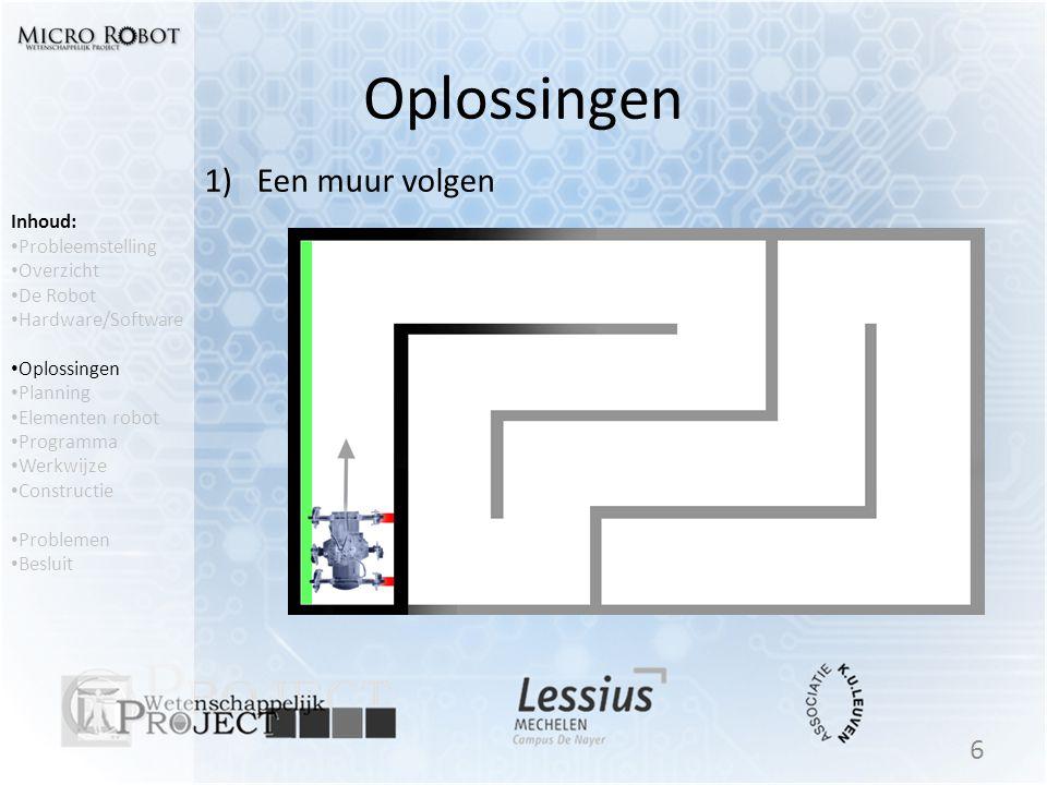 Oplossingen 1)Een muur volgen 6 Inhoud: • Probleemstelling • Overzicht • De Robot • Hardware/Software • Oplossingen • Planning • Elementen robot • Pro