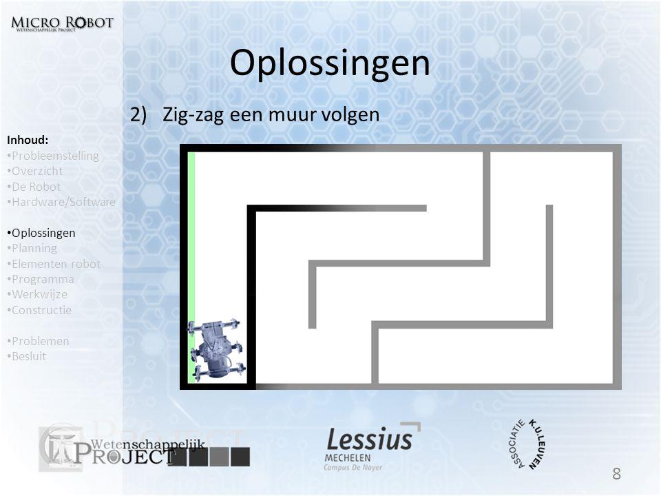 Oplossingen 2) Zig-zag een muur volgen 8 Inhoud: • Probleemstelling • Overzicht • De Robot • Hardware/Software • Oplossingen • Planning • Elementen ro
