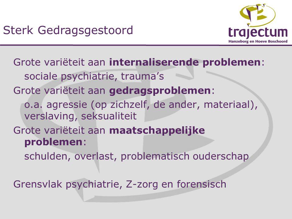 Grote variëteit aan internaliserende problemen: sociale psychiatrie, trauma's Grote variëteit aan gedragsproblemen: o.a. agressie (op zichzelf, de and