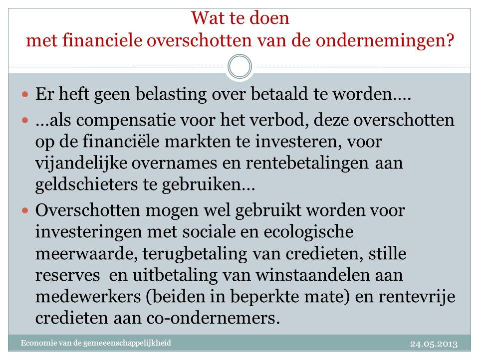 Wat te doen met financiele overschotten van de ondernemingen?  Er heft geen belasting over betaald te worden….  …als compensatie voor het verbod, de