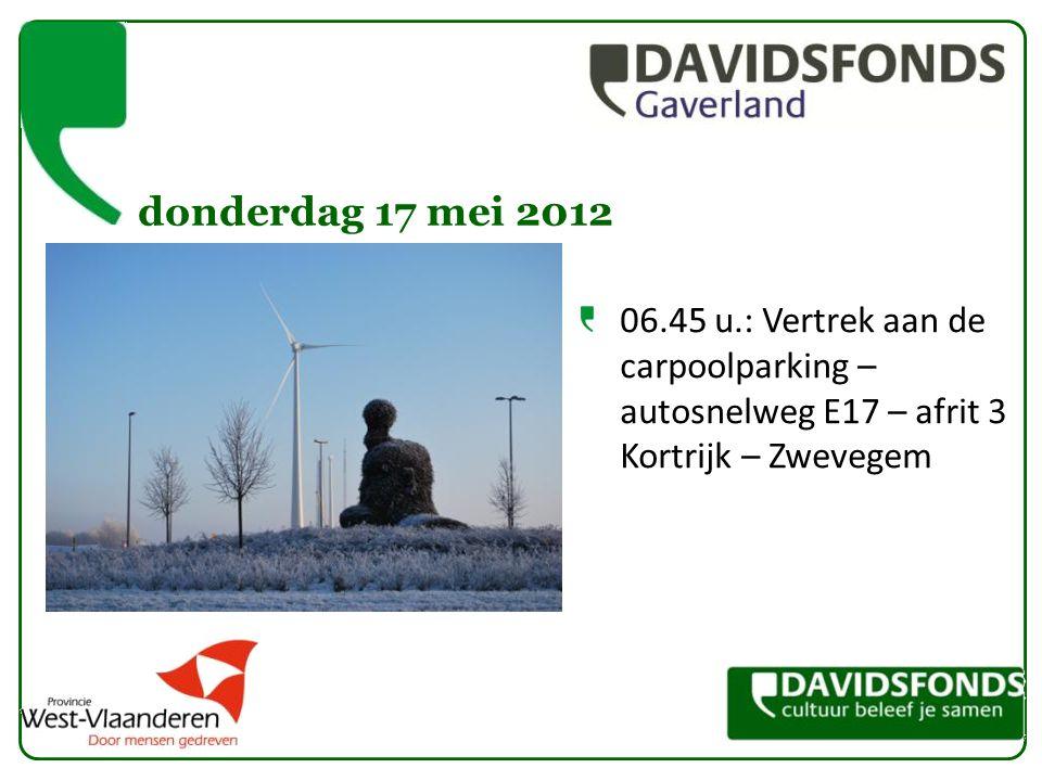 donderdag 17 mei 2012 06.45 u.: Vertrek aan de carpoolparking – autosnelweg E17 – afrit 3 Kortrijk – Zwevegem