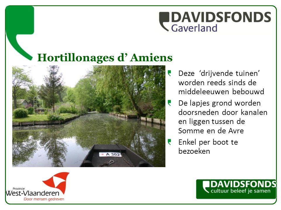 Hortillonages d' Amiens Deze 'drijvende tuinen' worden reeds sinds de middeleeuwen bebouwd De lapjes grond worden doorsneden door kanalen en liggen tussen de Somme en de Avre Enkel per boot te bezoeken