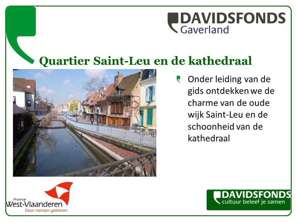 Quartier Saint-Leu en de kathedraal Onder leiding van de gids ontdekken we de charme van de oude wijk Saint-Leu en de schoonheid van de kathedraal