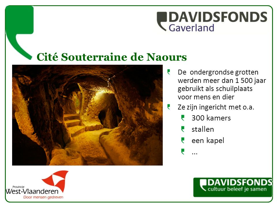 Cité Souterraine de Naours De ondergrondse grotten werden meer dan 1 500 jaar gebruikt als schuilplaats voor mens en dier Ze zijn ingericht met o.a.