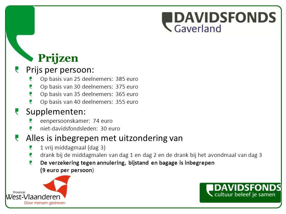 Prijzen Prijs per persoon: Op basis van 25 deelnemers: 385 euro Op basis van 30 deelnemers: 375 euro Op basis van 35 deelnemers: 365 euro Op basis van