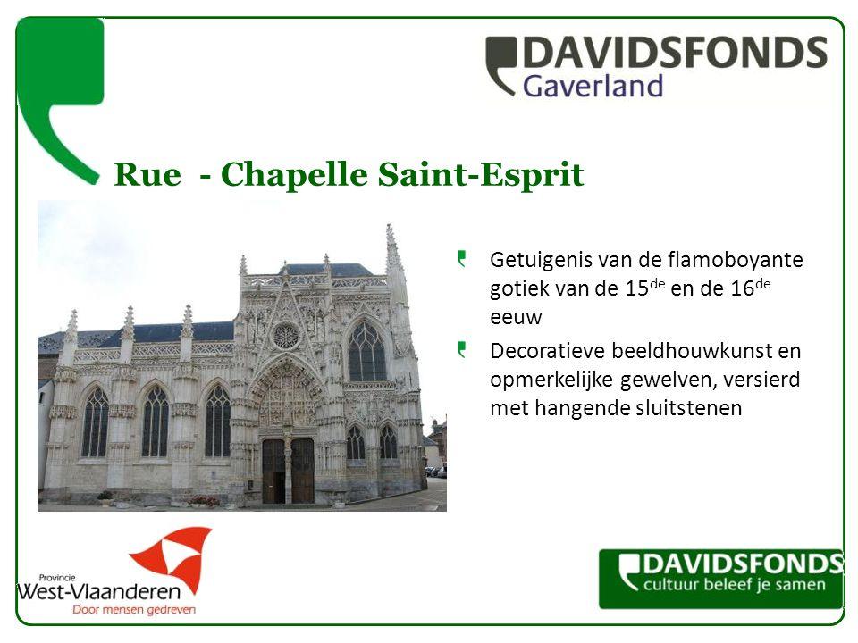 Rue- Chapelle Saint-Esprit Getuigenis van de flamoboyante gotiek van de 15 de en de 16 de eeuw Decoratieve beeldhouwkunst en opmerkelijke gewelven, versierd met hangende sluitstenen