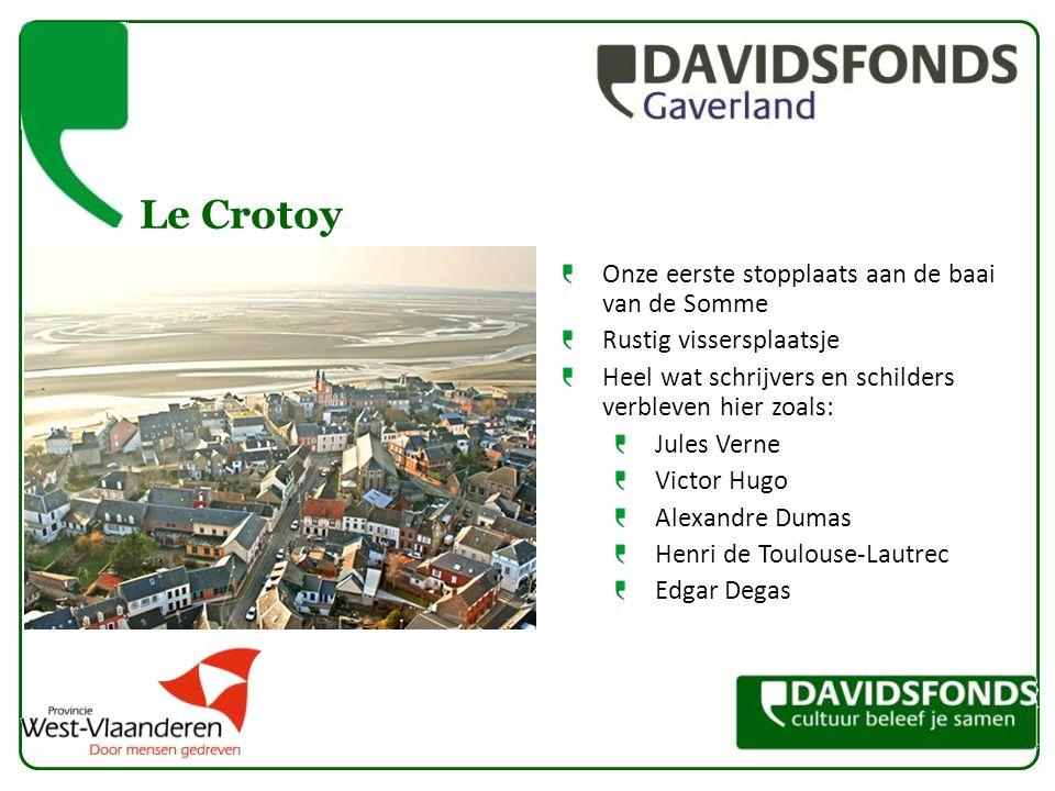 Le Crotoy Onze eerste stopplaats aan de baai van de Somme Rustig vissersplaatsje Heel wat schrijvers en schilders verbleven hier zoals: Jules Verne Vi