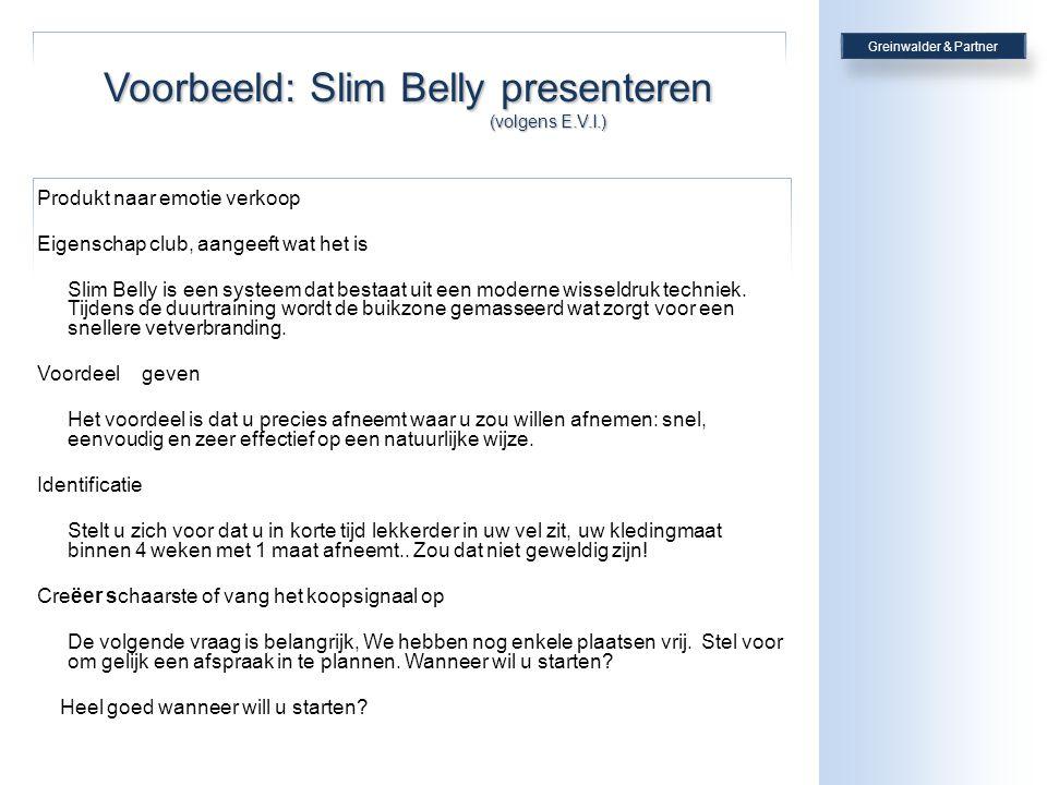 Voorbeeld: Slim Belly presenteren (volgens E.V.I.) Produkt naar emotie verkoop Eigenschap club, aangeeft wat het is Slim Belly is een systeem dat bestaat uit een moderne wisseldruk techniek.