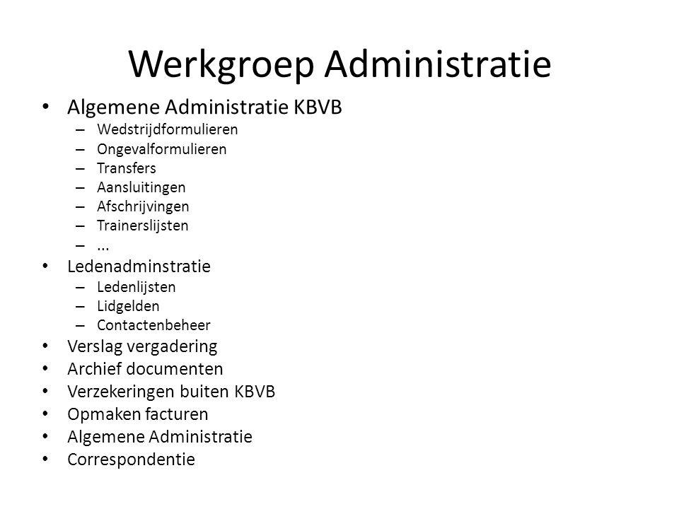 Werkgroep Administratie • Algemene Administratie KBVB – Wedstrijdformulieren – Ongevalformulieren – Transfers – Aansluitingen – Afschrijvingen – Train