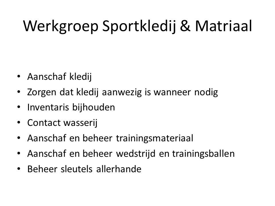 Werkgroep Sportkledij & Matriaal • Aanschaf kledij • Zorgen dat kledij aanwezig is wanneer nodig • Inventaris bijhouden • Contact wasserij • Aanschaf
