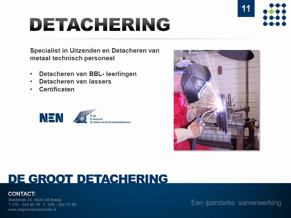 DE GROOT DETACHERING Specialist in Uitzenden en Detacheren van metaal technisch personeel Weidehek 24, 4824 AS Breda T 076 - 543 90 78 F 076 - 542 72