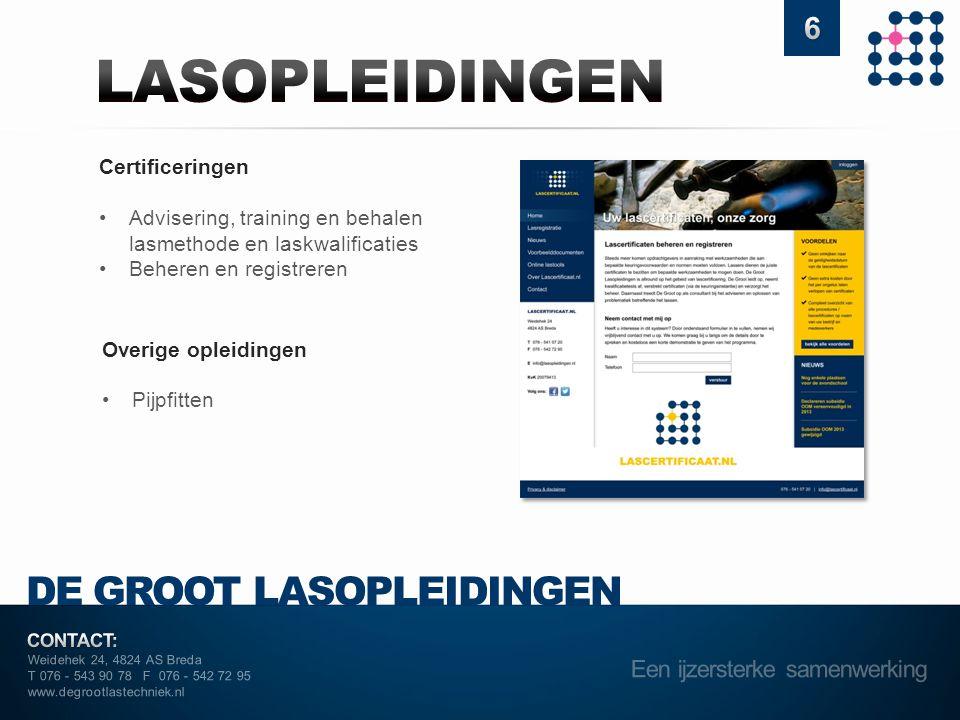 Weidehek 24, 4824 AS Breda T 076 - 543 90 78 F 076 - 542 72 95 www.degrootlastechniek.nl DE GROOT LASOPLEIDINGEN Certificeringen •Advisering, training
