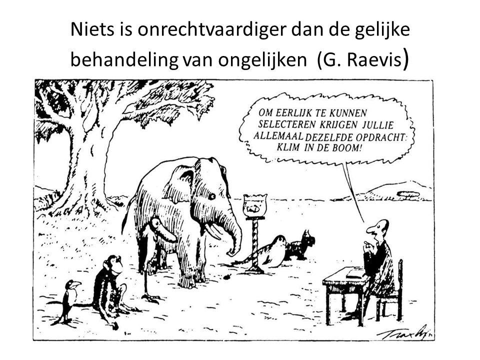 Niets is onrechtvaardiger dan de gelijke behandeling van ongelijken (G. Raevis )