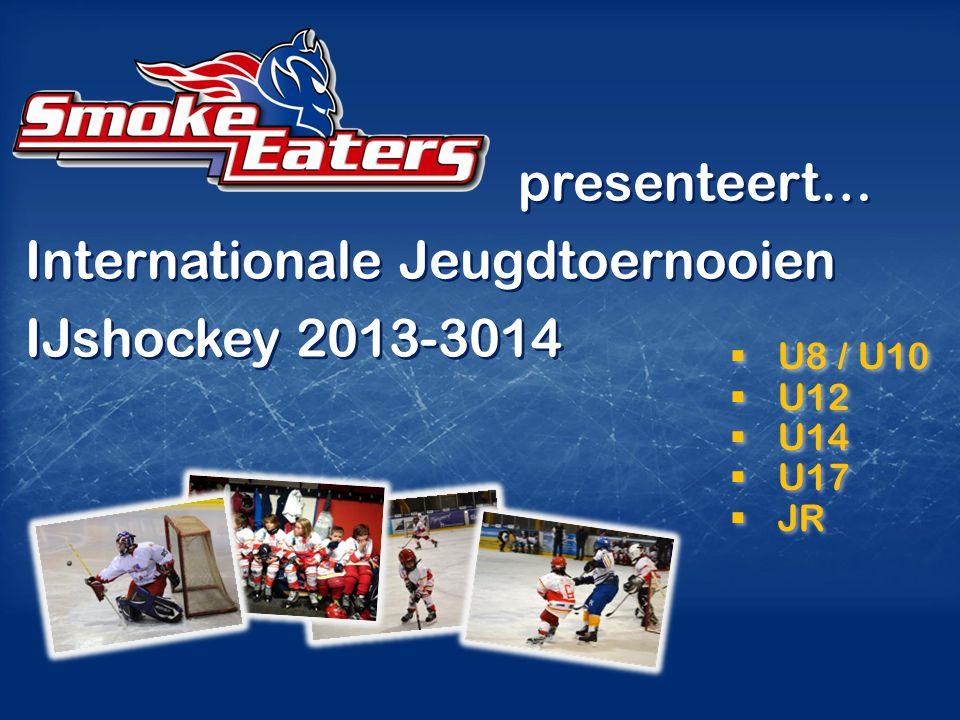  U8 / U10  U12  U14  U17  JR  U8 / U10  U12  U14  U17  JR presenteert… Internationale Jeugdtoernooien IJshockey 2013-3014 presenteert… Inter
