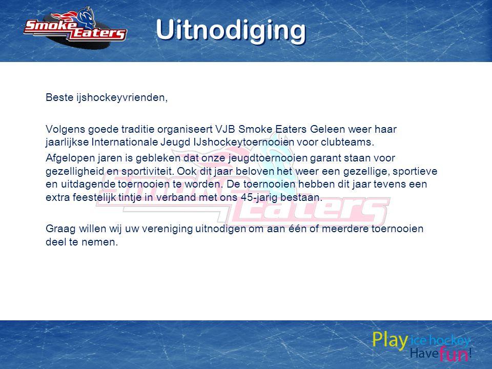 Beste ijshockeyvrienden, Volgens goede traditie organiseert VJB Smoke Eaters Geleen weer haar jaarlijkse Internationale Jeugd IJshockeytoernooien voor