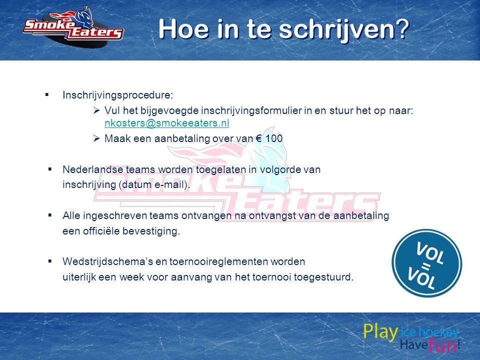  Inschrijvingsprocedure:  Vul het bijgevoegde inschrijvingsformulier in en stuur het op naar: nkosters@smokeeaters.nl nkosters@smokeeaters.nl  Maak