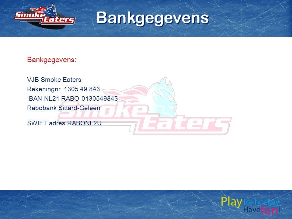 Bankgegevens: VJB Smoke Eaters Rekeningnr. 1305 49 843 IBAN NL21 RABO 0130549843 Rabobank Sittard-Geleen SWIFT adres RABONL2U Bankgegevens