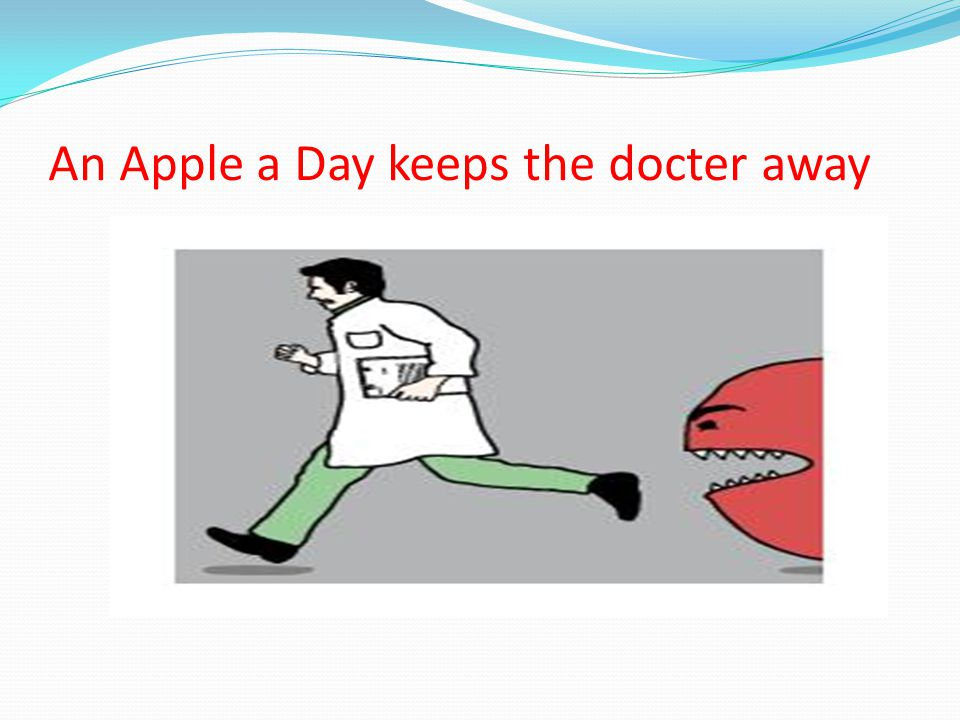An Apple a Day keeps the docter away