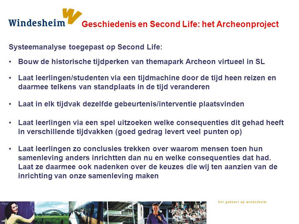 Systeemanalyse toegepast op Second Life: Geschiedenis en Second Life: het Archeonproject •Bouw de historische tijdperken van themapark Archeon virtuee