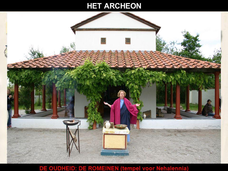 DE OUDHEID: DE ROMEINEN (tempel voor Nehalennia) HET ARCHEON