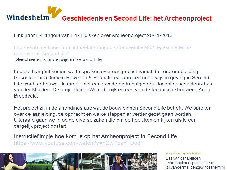 Bas van der Meijden lerarenopleider geschiedenis (sj.vander.meijden@windesheim.nl Link naar E-Hangout van Erik Hulsken over Archeonproject 20-11-2013