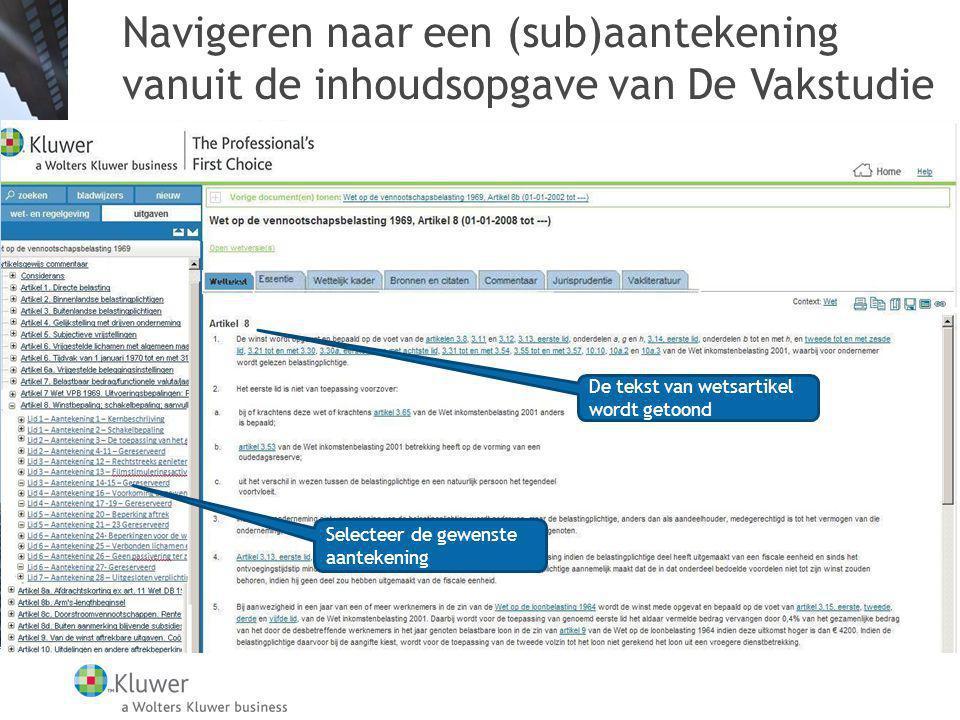 Navigeren naar een (sub)aantekening vanuit de inhoudsopgave van De Vakstudie De tekst van wetsartikel wordt getoond Selecteer de gewenste aantekening