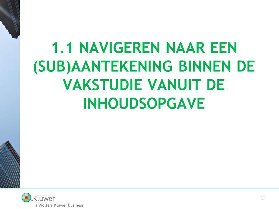 1.1 NAVIGEREN NAAR EEN (SUB)AANTEKENING BINNEN DE VAKSTUDIE VANUIT DE INHOUDSOPGAVE 8