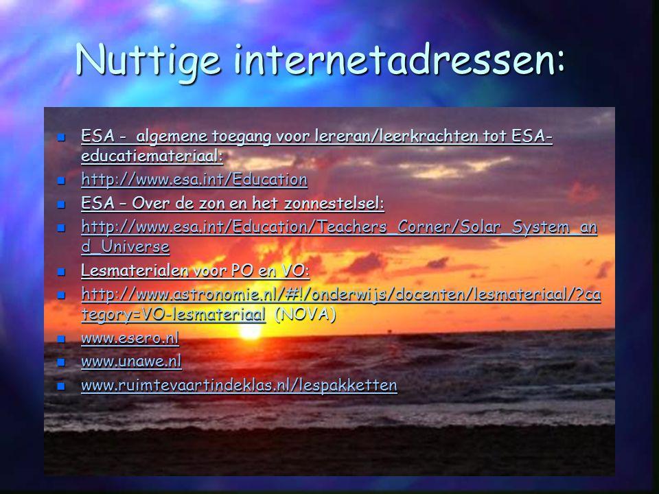 Nuttige internetadressen: n ESA - algemene toegang voor lereran/leerkrachten tot ESA- educatiemateriaal: n http://www.esa.int/Education http://www.esa