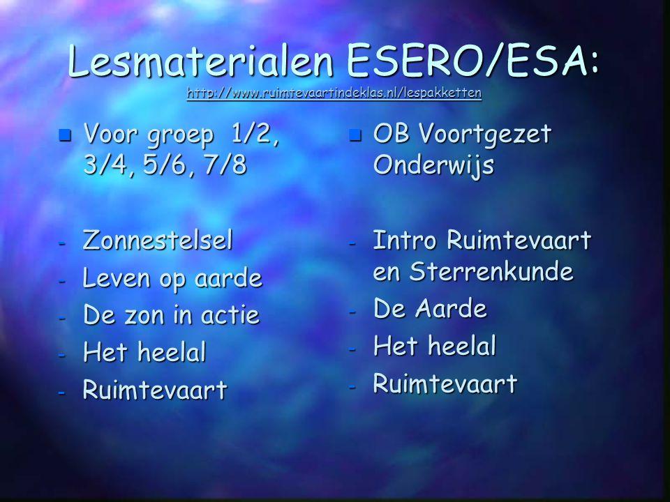Lesmaterialen ESERO/ESA: http://www.ruimtevaartindeklas.nl/lespakketten http://www.ruimtevaartindeklas.nl/lespakketten n Voor groep 1/2, 3/4, 5/6, 7/8