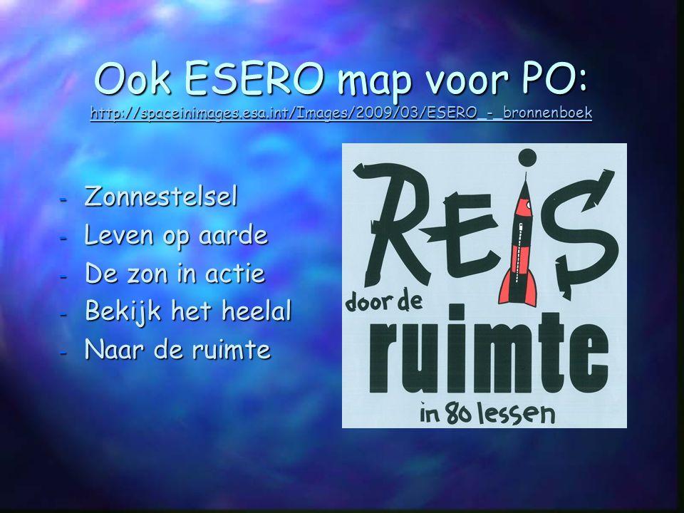 Ook ESERO map voor PO: http://spaceinimages.esa.int/Images/2009/03/ESERO_-_bronnenboek Ook ESERO map voor PO: http://spaceinimages.esa.int/Images/2009