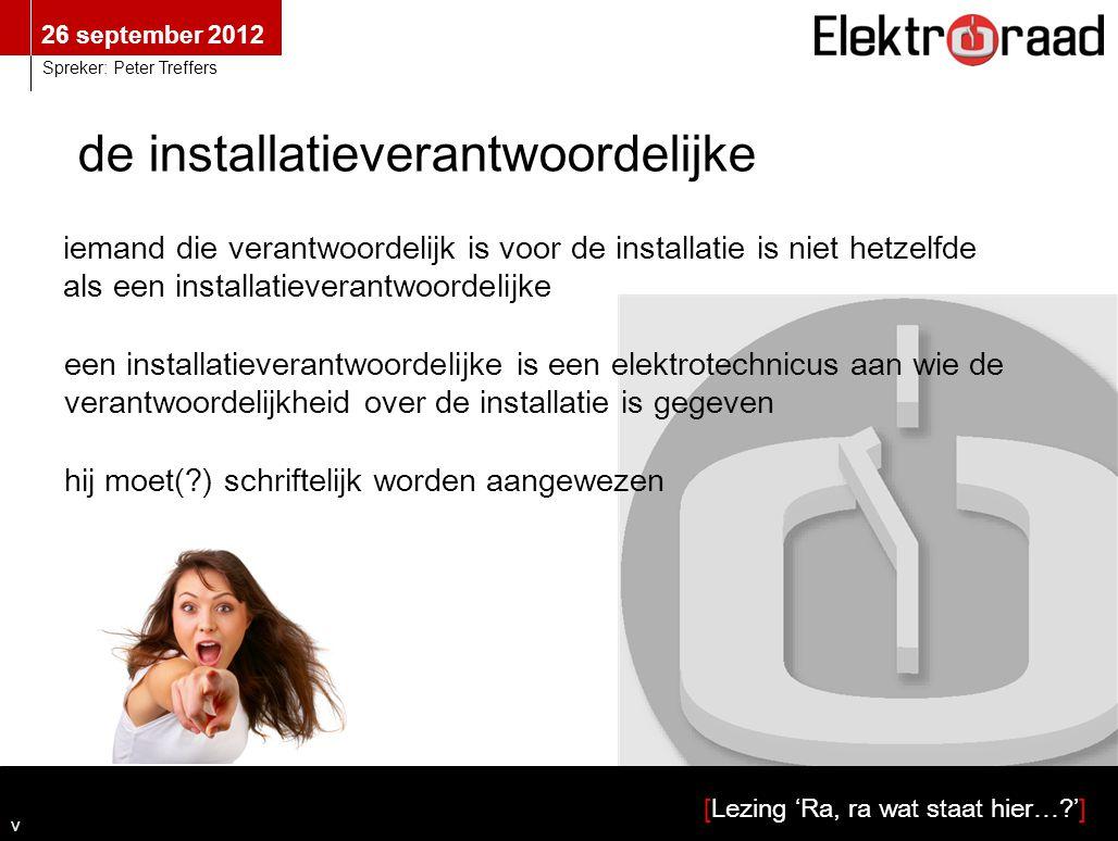 26 september 2012 [Lezing 'Ra, ra wat staat hier…?'] Spreker: Peter Treffers een installatieverantwoordelijke is een elektrotechnicus aan wie de veran