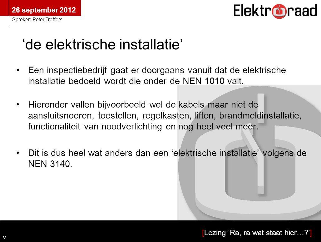 26 september 2012 [Lezing 'Ra, ra wat staat hier…?'] Spreker: Peter Treffers •Hieronder vallen bijvoorbeeld wel de kabels maar niet de aansluitsnoeren, toestellen, regelkasten, liften, brandmeldinstallatie, functionaliteit van noodverlichting en nog heel veel meer.