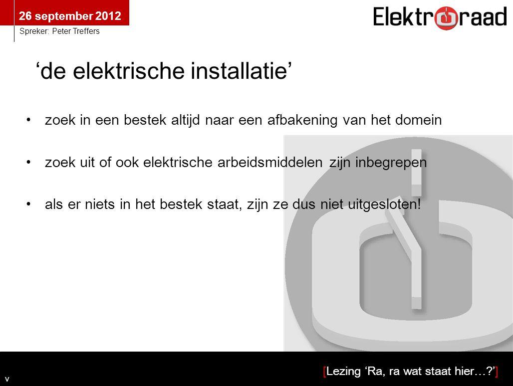 26 september 2012 [Lezing 'Ra, ra wat staat hier…?'] Spreker: Peter Treffers •zoek in een bestek altijd naar een afbakening van het domein •zoek uit o