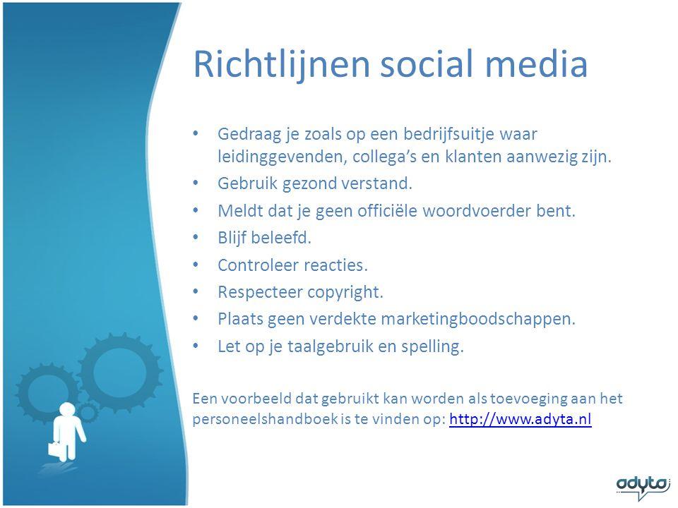 Richtlijnen social media • Gedraag je zoals op een bedrijfsuitje waar leidinggevenden, collega's en klanten aanwezig zijn.