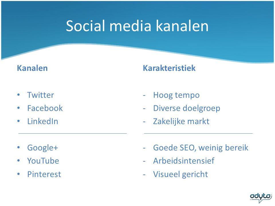 Social media kanalen Kanalen • Twitter • Facebook • LinkedIn • Google+ • YouTube • Pinterest Karakteristiek -Hoog tempo -Diverse doelgroep -Zakelijke markt -Goede SEO, weinig bereik -Arbeidsintensief -Visueel gericht
