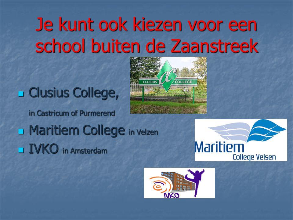 Je kunt ook kiezen voor een school buiten de Zaanstreek  Clusius College, in Castricum of Purmerend  Maritiem College in Velzen  IVKO in Amsterdam