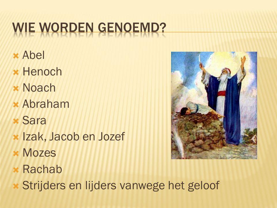  Abel  Henoch  Noach  Abraham  Sara  Izak, Jacob en Jozef  Mozes  Rachab  Strijders en lijders vanwege het geloof