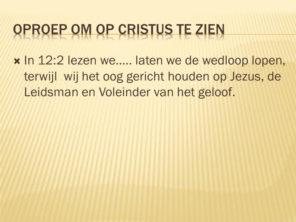  In 12:2 lezen we….. laten we de wedloop lopen, terwijl wij het oog gericht houden op Jezus, de Leidsman en Voleinder van het geloof.