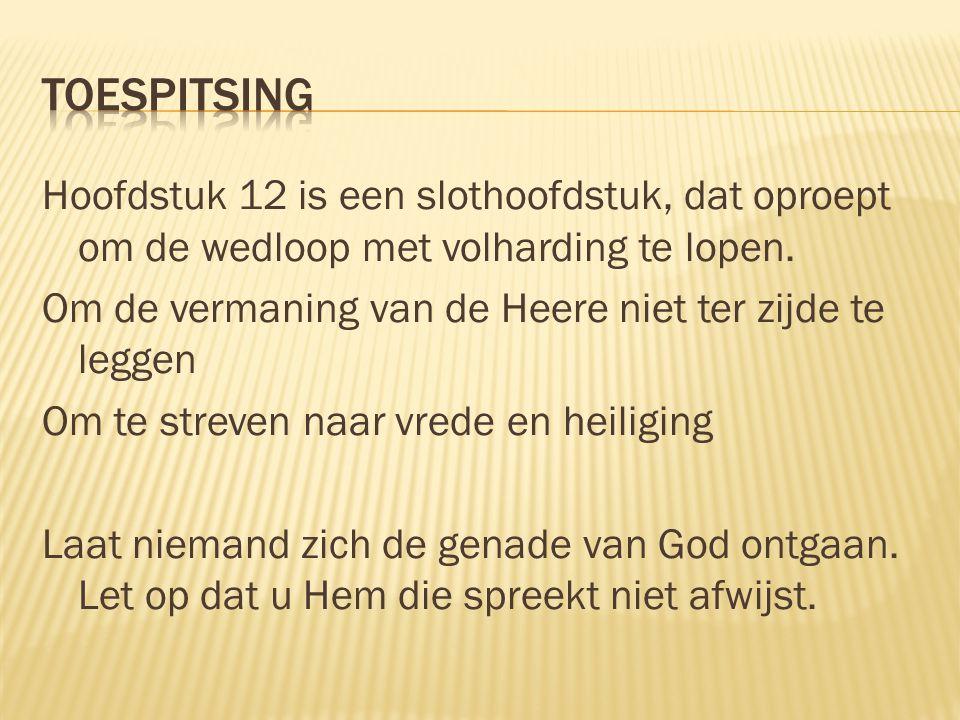 Hoofdstuk 12 is een slothoofdstuk, dat oproept om de wedloop met volharding te lopen. Om de vermaning van de Heere niet ter zijde te leggen Om te stre
