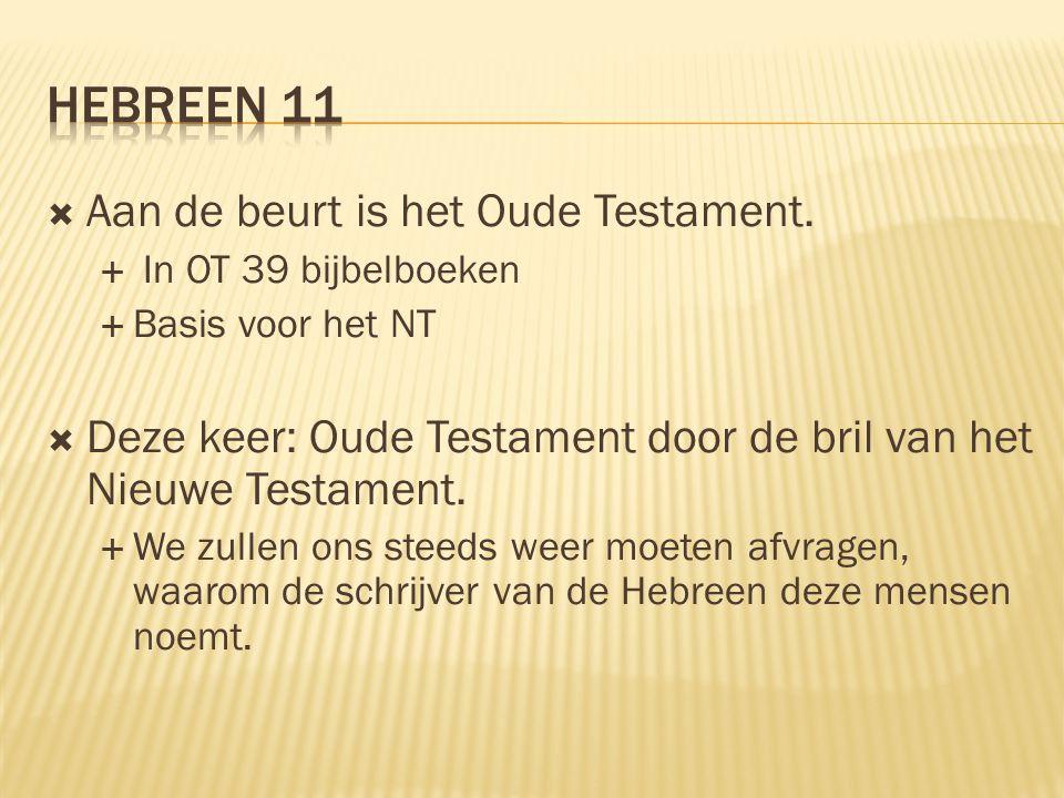  Aan de beurt is het Oude Testament.  In OT 39 bijbelboeken  Basis voor het NT  Deze keer: Oude Testament door de bril van het Nieuwe Testament. 