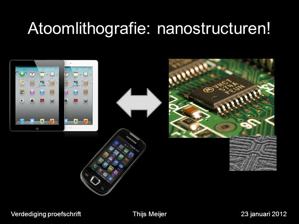 Atoomlithografie: nanostructuren! Verdediging proefschriftThijs Meijer23 januari 2012