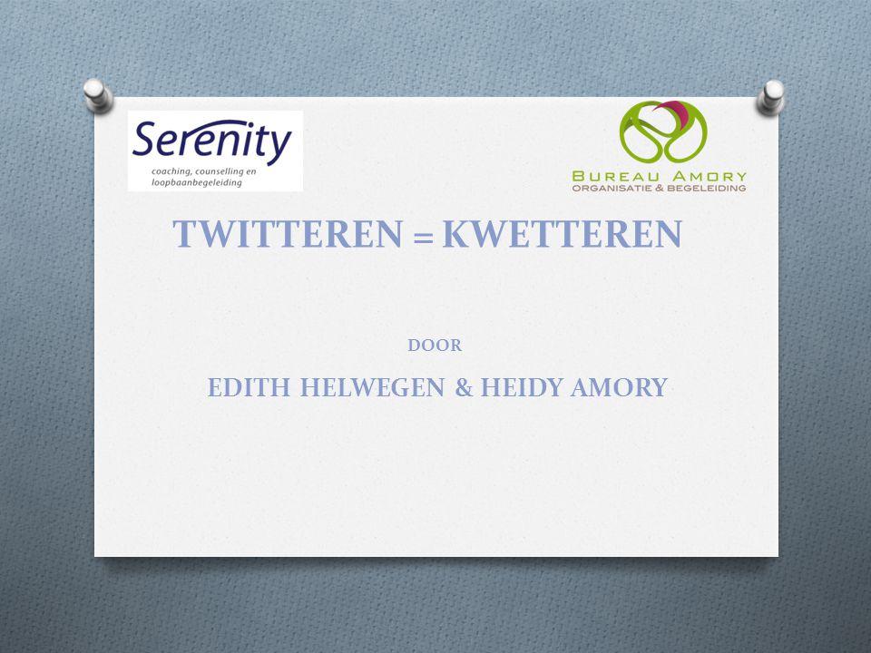 TWITTEREN = KWETTEREN DOOR EDITH HELWEGEN & HEIDY AMORY