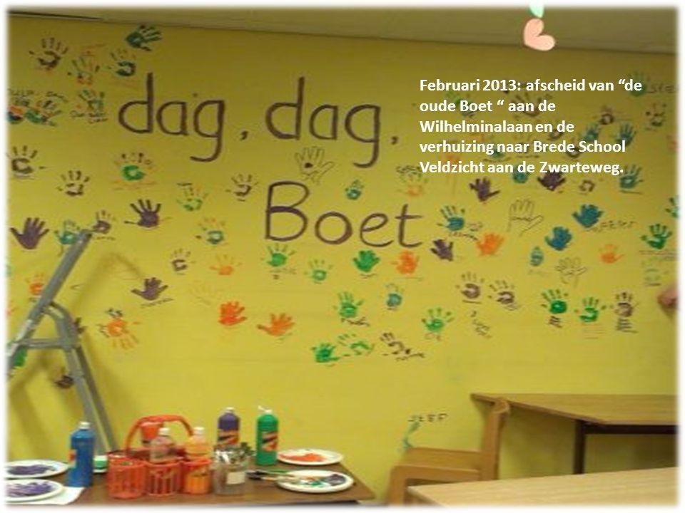 Februari 2013: afscheid van de oude Boet aan de Wilhelminalaan en de verhuizing naar Brede School Veldzicht aan de Zwarteweg.