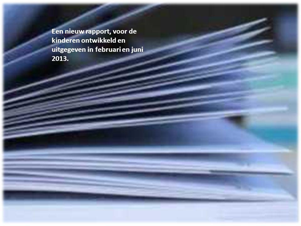Een nieuw rapport, voor de kinderen ontwikkeld en uitgegeven in februari en juni 2013.