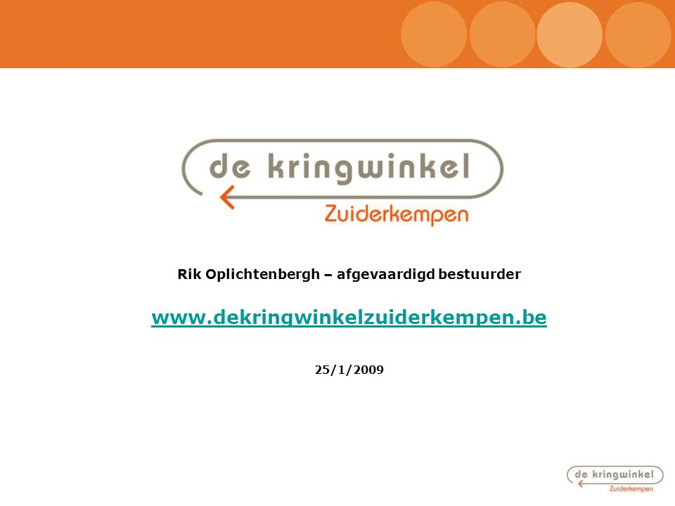 Rik Oplichtenbergh – afgevaardigd bestuurder www.dekringwinkelzuiderkempen.be 25/1/2009