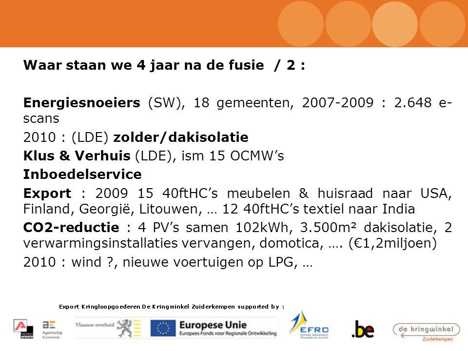 Waar staan we 4 jaar na de fusie / 2 : Energiesnoeiers (SW), 18 gemeenten, 2007-2009 : 2.648 e- scans 2010 : (LDE) zolder/dakisolatie Klus & Verhuis (