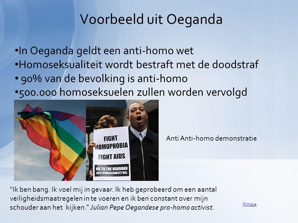 • In Oeganda geldt een anti-homo wet • Homoseksualiteit wordt bestraft met de doodstraf • 90% van de bevolking is anti-homo • 500.000 homoseksuelen zu